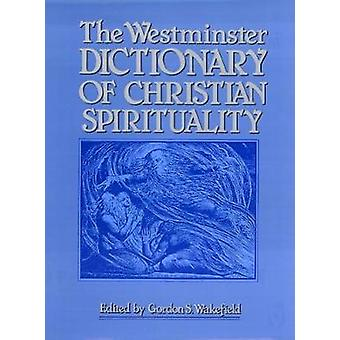 The Westminster Dictionary of Christian Spirituality by Wakefield & Gordon S.