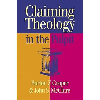 Claiming Theology in the Pulpit by Cooper & Burton Z.