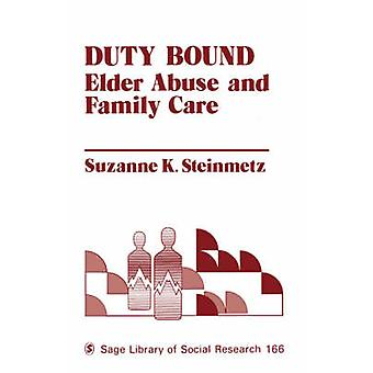 Duty Bound Elder Abuse and Family Care by Steinmetz & Suzanne K.