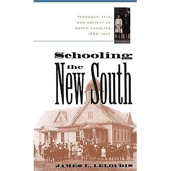 Schooling the New South Pedagogy Self and Society in North Carolina 18801920 by Leloudis & James L.