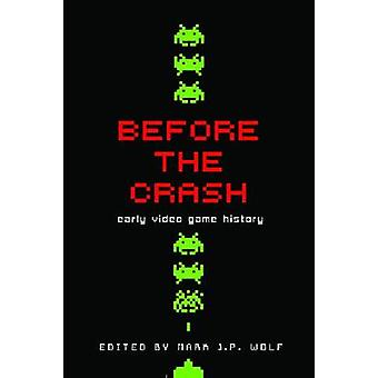 Before the Crash Early Video Game History by Wolf & Mark J P