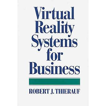 Virtual Reality Systems for Business by Thierauf & Robert J.