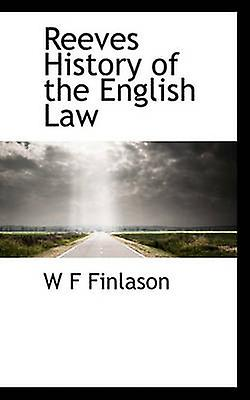 Reeves History of the English Law by Finlason & W F