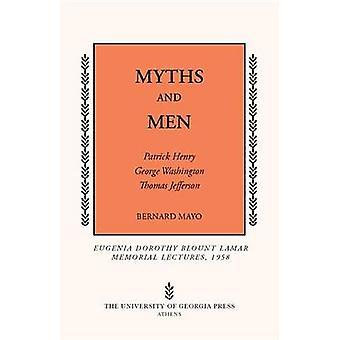 Myths and Men Patrick Henry George Washington Thomas Jefferson by Mayo & Bernard