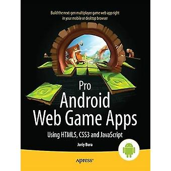 Pro Android Web Game Apps Using Html5 Css3 and JavaScript by Bura & Juriy