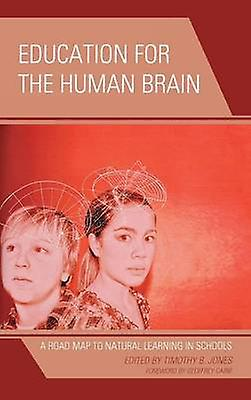 Education for the Huhomme Brain A Road Map to Natural Learning in Schools by Jones & Timothy
