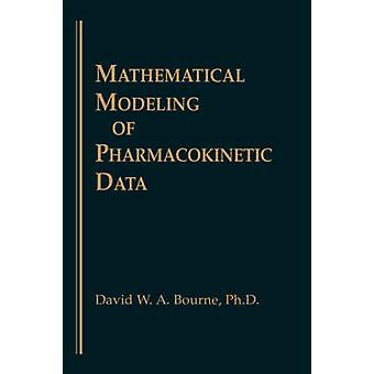 Mathematical Modeling of Pharmacokinetic Data by Bourne & D. W. A.