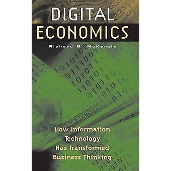 Digital Economics How Information Technology Has Transformed Business Thinking by McKenzie & Richard