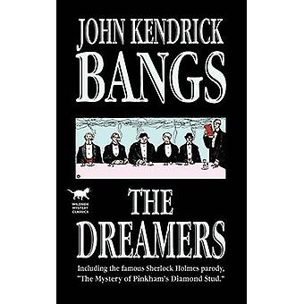 The Dreamers Being a More or Less Faithful Account of the Literary Exercises of the First Regular Meeting of That Organization by Bangs & John Kendrick