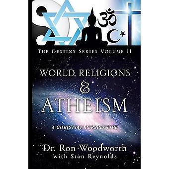 World Religions  Atheism A Christian Perspective the Destiny Series Volume II by Woodworth & Ron