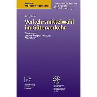 Verkehrsmittelwahl im Gterverkehr  Eine Analyse ordnungs und preispolitischer Manahmen by Bhler & Georg