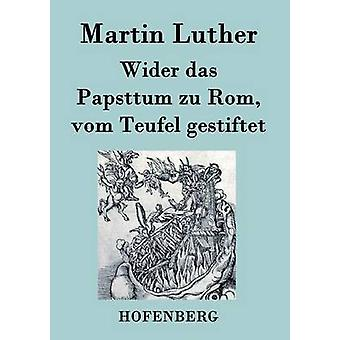 Bredere das Papsttum zu Rom vom Teufel gestiftet af Martin Luther