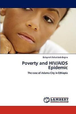 Poverty and HIVAIDS Epidemic by Begna & Balayneh Nekatibeb