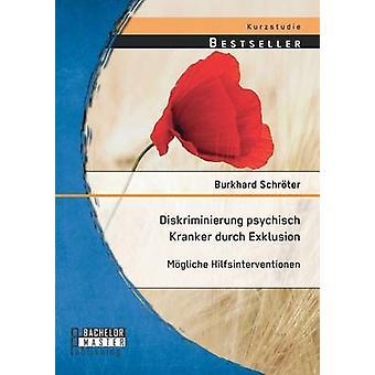 Diskriminierung psychisch Kranker durch Exklusion Mgliche Hilfsinterventionen by Schrter & Burkhard