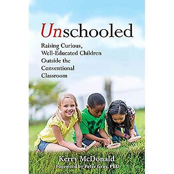 Unschooled: Raising Curious,� Well-Educated Children Outside the Conventional Classroom