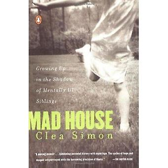 Mad House - Growing Up in the Shadow of Mentally Ill Siblings by Clea