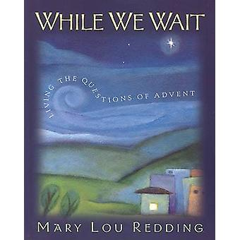 While We Wait - Living the Questions of Advent by Mary Lou Redding - 9