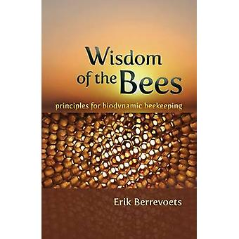 The Wisdom of Bees - Principles for Biodynamic Beekeeping by Erik Berr