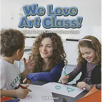 We Love Art Class! - Analyze - Compare - Create - and Compose Shapes b