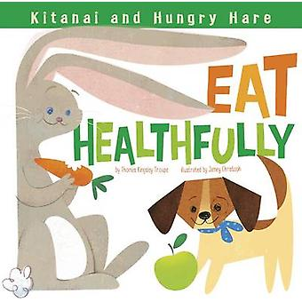 Kitanai and Hungry Hare Eat Healthfully by Thomas Kingsley Troupe - J