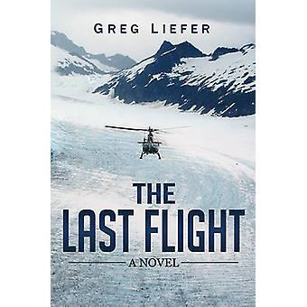 The Last Flight - A Novel by Gregory Liefer - G P Liefer - 97816315809