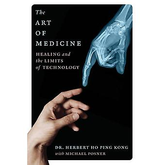 The Art of Medicine - Healing and the Limits of Technology by Herbert