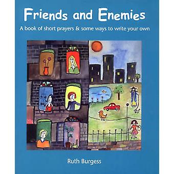 Friends and Enemies - A Book of Short Prayers and Some Ways to Write Y