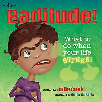 Baditude - What to Do When Your Life Stinks by Julia Cook - Anita Dufa