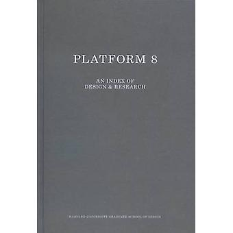 Platform 8 - An Index of Design & Research by Zaneta Hong - 9781940291