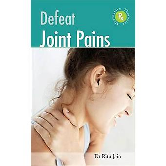 Defeat Joint Pains with Alternative Therapies by Ritu Jain - 97881319