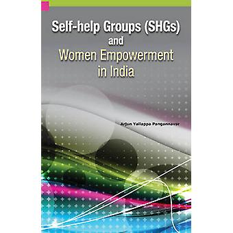 Self-Help Groups (SHGs) & Women Empowerment in India by Arjun Y. Pang
