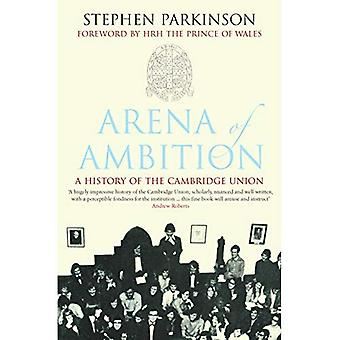 Arena of Ambition: A History of the Cambridge Union