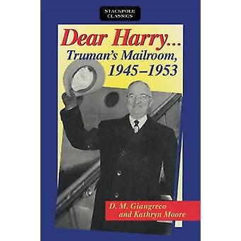 Dear Harry - Truman's Mailroom - 1945-1953 by D M Giangreco - 97808117