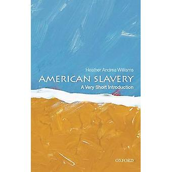 American Slavery - A Very Short Introduction by Heather Andrea William