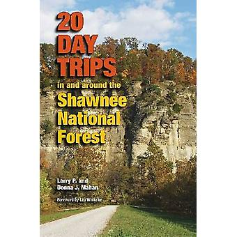 20 Day Trips in and Around the Shawnee National Forest by Larry Mahan