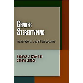 Gender Stereotyping - Transnational Legal Perspectives by Rebecca J. C