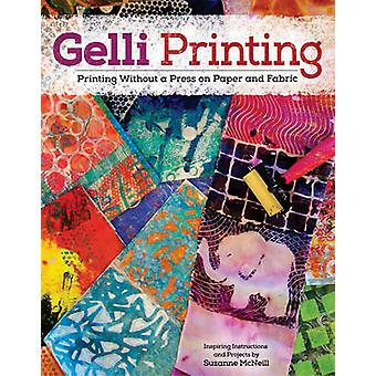 Gelli Printing - Printing Without a Press on Paper and Fabric by Suzan