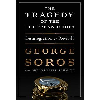 The Tragedy of the European Union - Disintegration or Revival by Georg