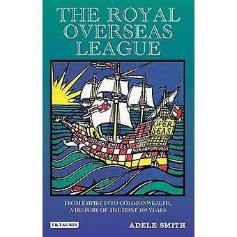 The Royal Over-seas League - From Empire into Commonwealth - a History