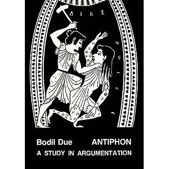 Antiphon - A Study in Argumentation by Bodil Due - 9788788073164 Book