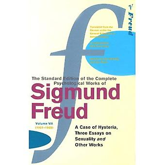 The Complete Psychological Works of Sigmund Freud: A Case of Hysteria, Three Essays on Sexuality and Other Works v. 7