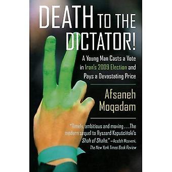 Tod dem Diktator!: ein junger Mann wirft eine Stimme im Iran 2009 Wahl und zahlt einen verheerenden Preis
