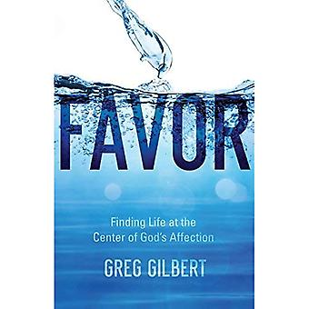 Favor: Finding Life at the� Center of God's Affection
