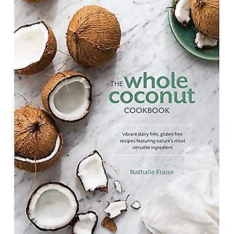 Le livre de recettes de noix de coco entière: Dynamique sans lait, sans gluten recettes mettant en vedette les plus polyvalent ingrédient de la Nature