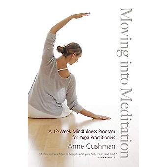 Umzug in Meditation: ein 12-Wochen-Achtsamkeit-Programm für Yoga-Praktizierende