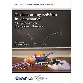 Tactile Learning Activities in Mathematics: A Recipe Book for the Undergraduate Classroom (Classroom Resource Materials)