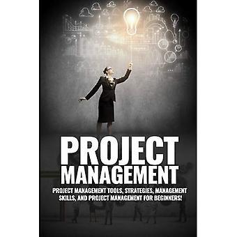Gestion de projet: Gestion de projet, gestion conseils et stratégies et comment contrôler une équipe pour réaliser un projet