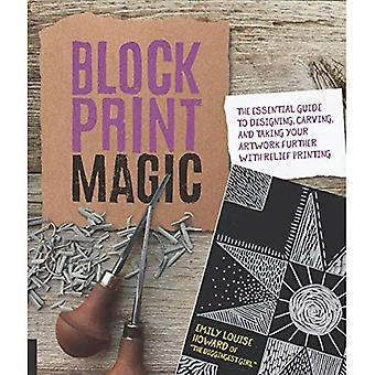 Block Print Magic: The Essential Guide to Designing, Carving, and Taking Your Artwork Further� with Relief Printing