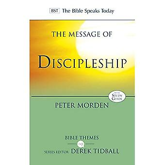 The Message of Discipleship: Authentic Followers Of Jesus In Today's World (Bible Speaks� Today Themes)