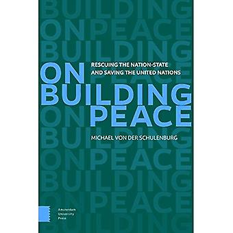 On Building Peace: Rescuing� the Nation-State and Saving the United Nations